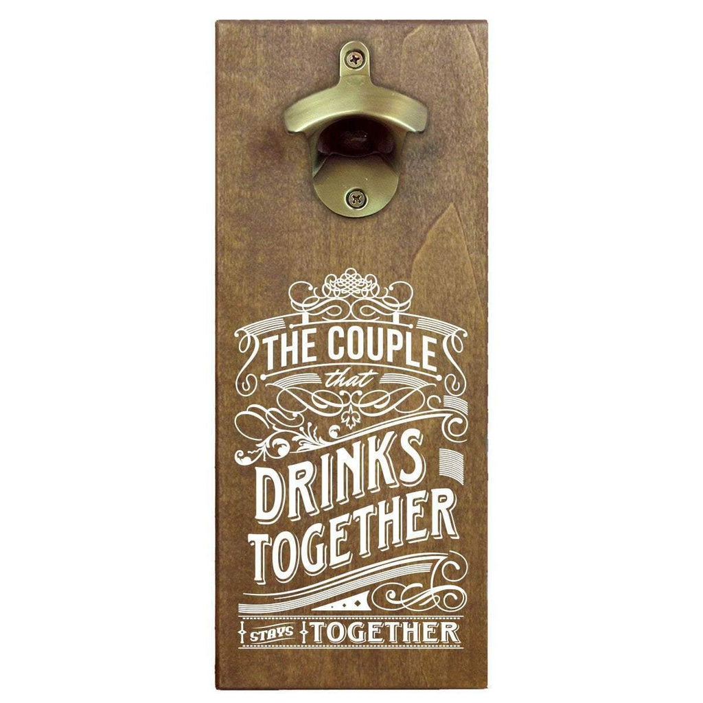 The Couple Who Drinks Together Stays Together Bottle Opener