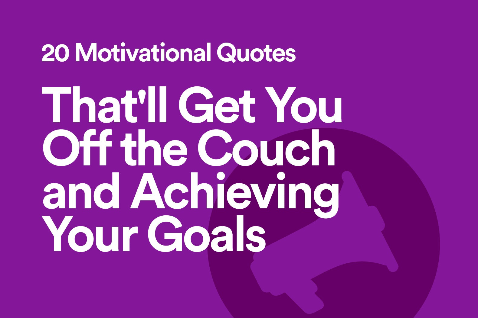 20 Motivational Quotes That'll Get You Off the Couch and Achieving Your Goals