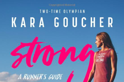 Strong: A Runner's Guide to Boosting Confidence and Becoming the Best by Kara Goucher