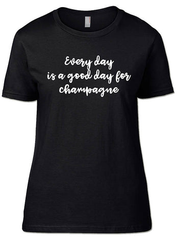 Everyday Is a Good Day for Champagne T-Shirts - SockAndShop