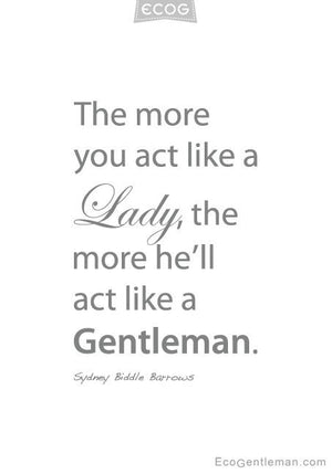 Love this: The more you act like a Lady the more he will act like a Gentleman #Lady