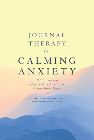 Journal Therapy For Calming Anxiety - Kathleen Adams