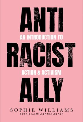 Anti-Racist Ally: A Pocket-Sized Call To Action - Sophie Williams