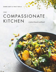 The Compassionate Kitchen - Gemma Davis & Tracy Noelle