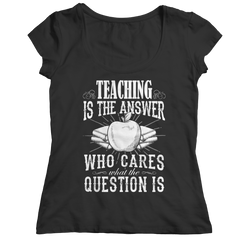 Limited Edition - Teaching is The Answer who care what the Question is