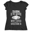 Image of Limited Edition - Teaching is The Answer who care what the Question is