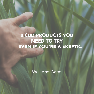 8 CBD PRODUCTS YOU NEED TO TRY—EVEN IF YOU'RE A SKEPTIC