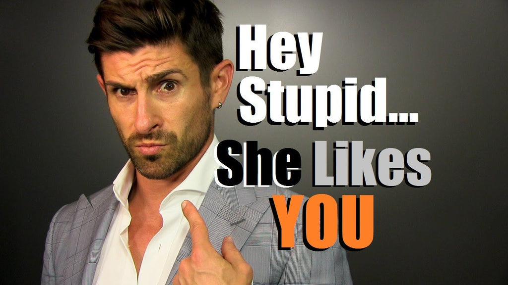 Hey Stupid...She Likes YOU! 6 Signs A Woman Gives When She Likes You | Female Flirting 101