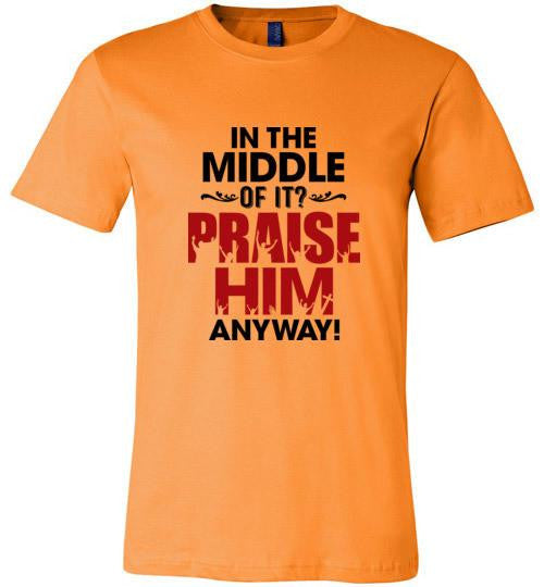 Praise Him Anyway Tee