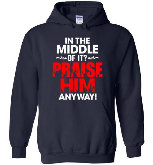 Praise Him Anyway Pullover Hoodie