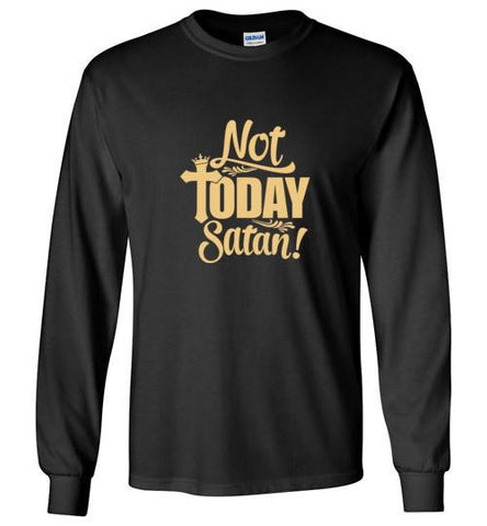 Not Today Satan Long Sleeve Tee