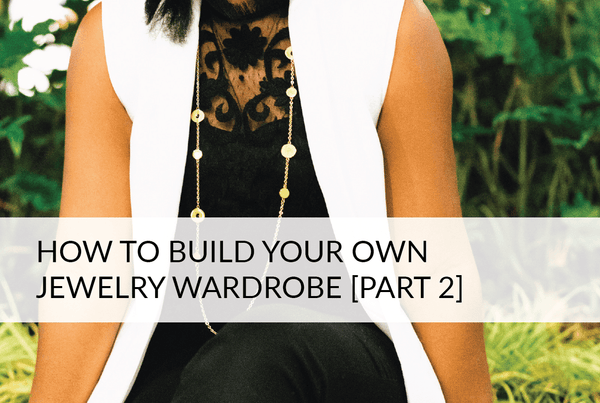 Building Your Jewelry Wardrobe [Part 2] Necklaces