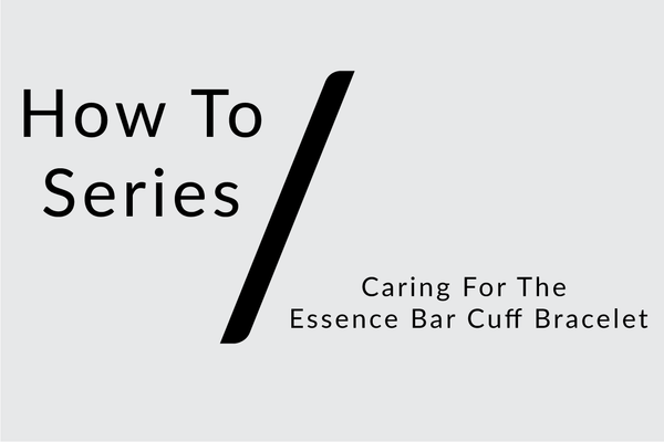 Caring For Your Essence Bar Cuff Bracelet [Video]
