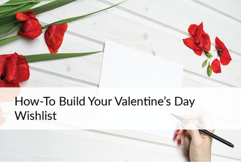 Build Your Ultimate Valentine's Day Wishlist