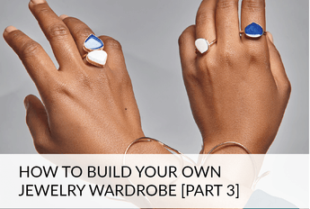 Building Your Jewelry Wardrobe [Part 3] Rings & Bracelets