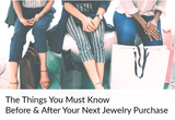 Jewelry Tips EVERY Woman Must Know Before and After a Jewelry Purchase.