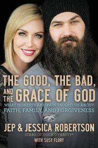 Good, the Bad, and the Grace of God by Jep and Jessica Robertson hardcover