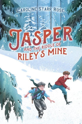 Jasper and the Riddle of Riley's Mine by Caroline Starr Rose hardcover