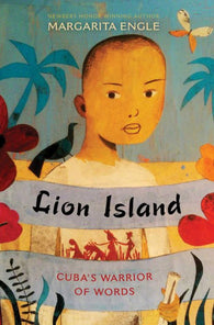 Lion Island: Cuba's Warrior of Words by Margarita Engle paperback - Treehouse Books and Gifts