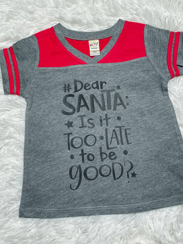 Dear Santa Is it Too Late to Be Good? Shirt