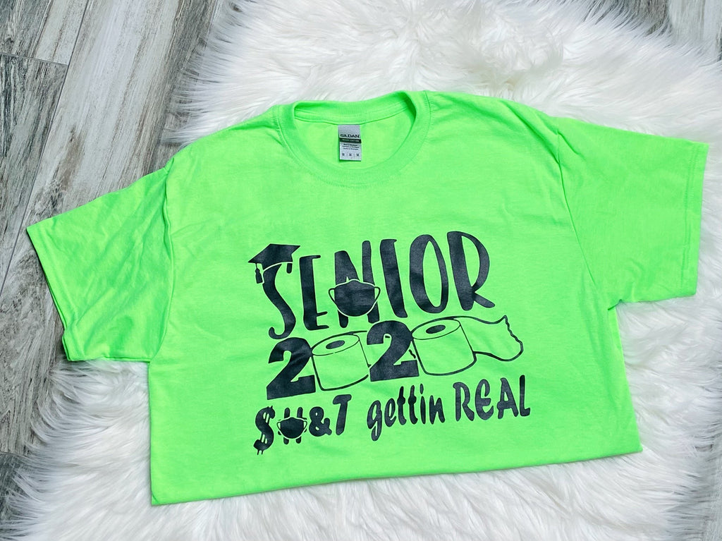 Senior 2020 Shit Gettin Real Neon Green Graphic Tee - Nico Bella Boutique