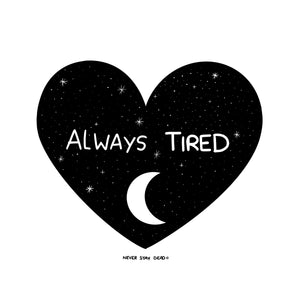 'Always Tired' Print