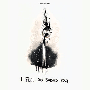 'I Feel So Burned Out' Print