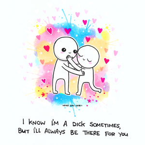 'I'll Always Be There For You' Print