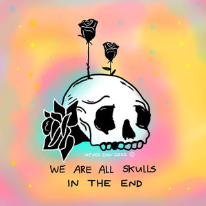 We Are All Skulls In The End Print (8x8)