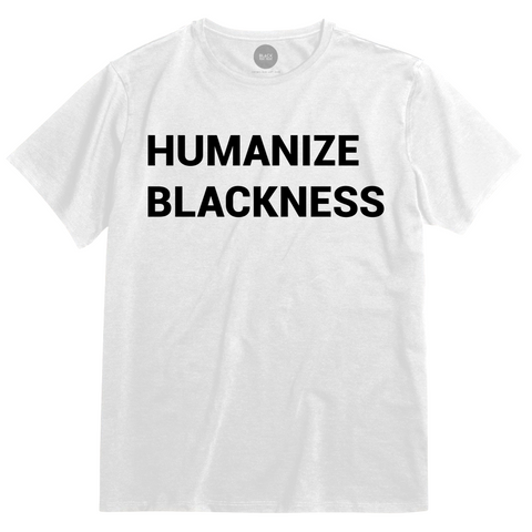 Humanize Blackness Tee