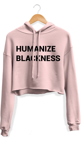 Humanize Blackness Cropped Hoodie