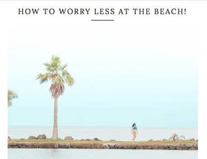 LA VIE EN TRAVEL | How To Worry Less At The Beach
