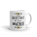 Never Underestimate The Power of a Woman - Coffee Mug