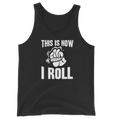 This Is How I Roll - Unisex Tank Top