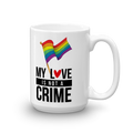 My Love Is Not a Crime - Coffee Mug