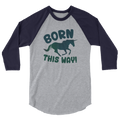 Born This Way - 3/4 Sleeve Raglan Shirt