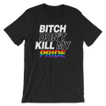 Bitch Don't Kill My Pride - Unisex Short Sleeve T-Shirt