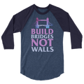 Build Bridges Not Walls - 3/4 Sleeve Raglan Shirt