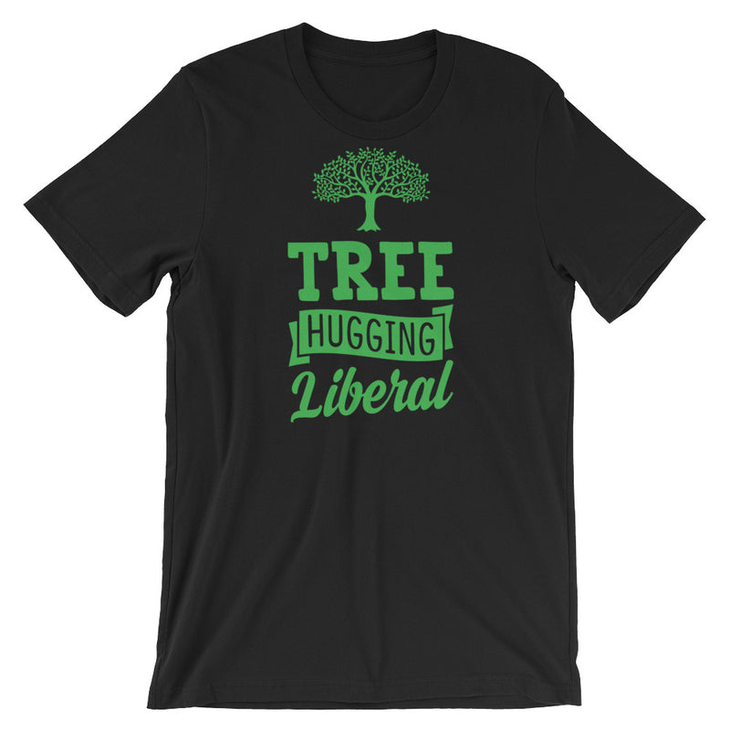 Tree Hugging Liberal - Planet Earth Environmental Activist Gift - Short-Sleeve Unisex T-Shirt