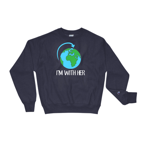 I'm With Her - Planet Earth Environmental Activist Gift - Champion Sweatshirt