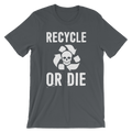 Recycle Or Die - Unisex Short Sleeve T-Shirt