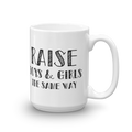 Raise Boys and Girls The Same Way - Coffee Mug - Cruel World Apparel Shirts Clothing
