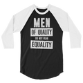 Men Of Quality Do Not Fear Equality - 3/4 Sleeve Raglan Shirt
