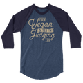I Am Vegan and Yes I'm Judging You - 3/4 sleeve raglan shirt