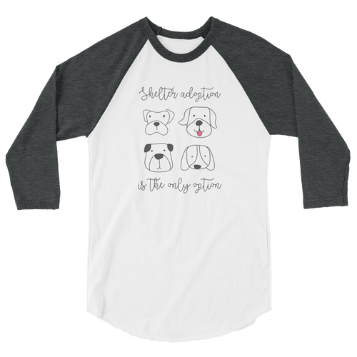 Shelter Adoption Is The Only Option - 3/4 Sleeve Raglan Shirt