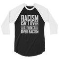 Racism Isn't Over But I'm Over Racism - 3/4 Sleeve Raglan Shirt - Cruel World Apparel Shirts Clothing