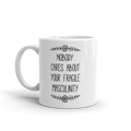Nobody Cares About Your Fragile Masculinity - Coffee Mug