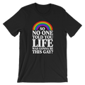 So No One Told You Life Was Gonna Be This Gay? - Unisex Short Sleeve T-Shirt