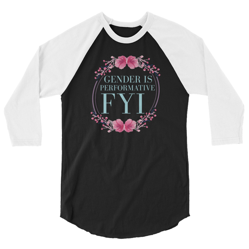 Gender Is Performative FYI - 3/4 Sleeve Raglan Shirt - Cruel World Apparel Shirts Clothing