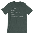 I Love You Sincerely And Platonically - Unisex Short Sleeve T-Shirt